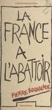 Pierre Bourgeade - La France à l'abattoir.