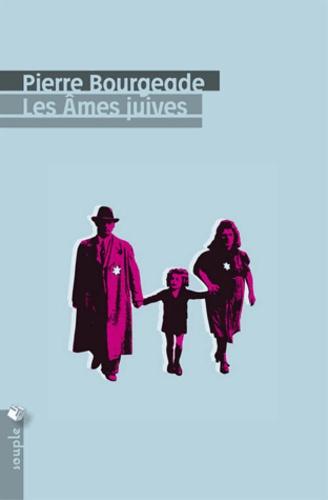 Pierre Bourgeade - Les Ames juives.
