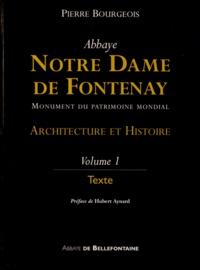 Pierre Bourgeois - Abbaye Notre Dame de Fontenay - Architecture et Histoire Volume 1, Texte.