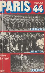 Pierre Bourget - Paris, année 44 - Occupation, Libération, épuration.