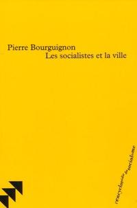 Pierre Bourguignon - Les socialistes et la ville.