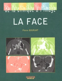 Pierre Bourjat - La face - De la clinique à l'image.