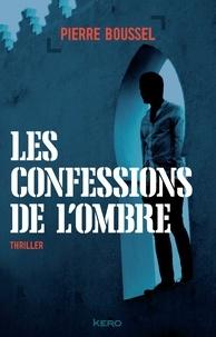 Pierre Boussel - Les confessions de l'ombre.