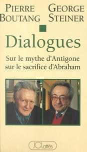 Pierre Boutang et George Steiner - Dialogues sur le mythe d'Antigone, sur le sacrifice d'Abraham.