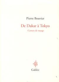 Pierre Bouvier - De Dakar à Tokyo - Carnets de voyage.