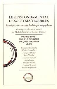 Pierre Bovet et Michèle Gennart - Le sens fondamental de soi et ses troubles - Plaidoyer pour une psychothérapie des psychoses.