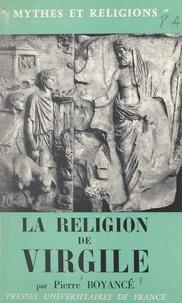 Pierre Boyancé et Georges Dumézil - La religion de Virgile.