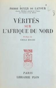 Pierre Boyer de Latour et Emile Roche - Vérités sur l'Afrique du Nord.
