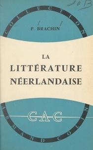 Pierre Brachin et Paul Montel - La littérature néerlandaise.