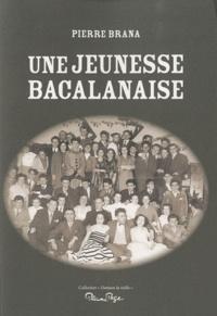 Pierre Brana - Une jeunese bacalanaise.