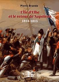 Pierre Branda - L'ile d'Elbe et le retour de Napoléon - 1814-1815.