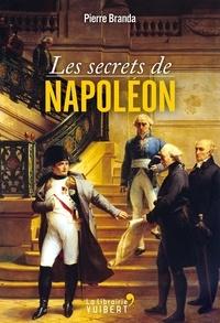 Pierre Branda - Les secrets de Napoléon.