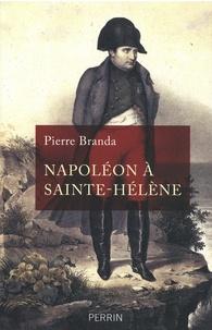 Pierre Branda - Napoléon à Sainte-Hélène.