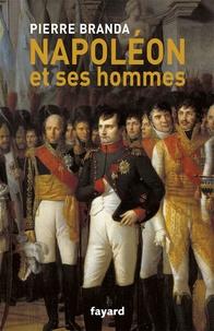 Pierre Branda - Napoléon et ses hommes - La Maison de l'empereur 1804-1815.