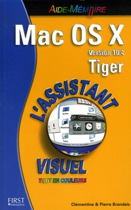 Pierre Brandeis et Clémentine Brandeis - Mac OS X Version 10.4 Tiger - L'Assistant visuel tout en couleurs.