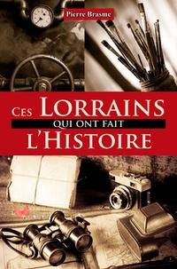 Pierre Brasme - Ces Lorrains qui ont fait l'Histoire.