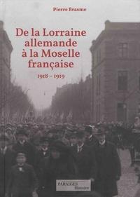 Pierre Brasme - De la Lorraine allemande à la Moselle française - Le retour à la France 1918-1919.