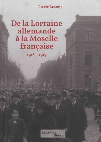 De la Lorraine allemande à la Moselle française. Le retour à la France 1918-1919