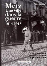 Pierre Brasme - Metz, une ville dans la guerre 1914-1918 - La vie quotidienne à Metz à travers le Journal de Jeanne Haas.