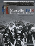 Pierre Brasme - Moselle 1918 - Le retour à la France - Délivrance, bonheurs, désenchantements....