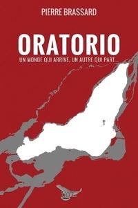 Pierre Brassard - Oratorio - Un monde qui arrive, un autre qui part....