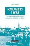 Pierre Brassart - Kolwezi 1978 - Au coeur des opérations françaises et belges au Zaïre.