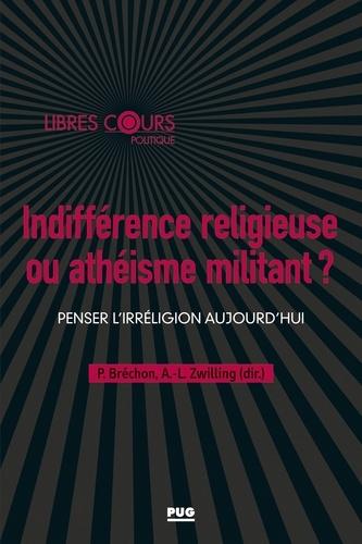 Indifférence religieuse ou athéisme militant ?. Penser l'irréligion aujourd'hui