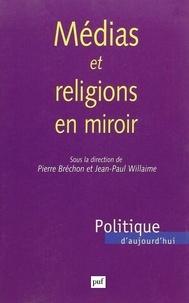 Pierre Bréchon et Jean-Paul Willaime - Médias et religions en miroir.