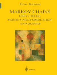 Pierre Brémaud - Markov Chains - Gibbs Fields, Monte Carlo simulation, and Queues.