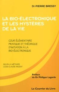 Pierre Bressy - La bio-électronique et les mystères de la vie. - Cours élémentaire pratique et théorique d'initiation à la bio-électronique.