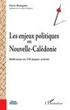 Pierre Bretegnier - Les enjeux politiques en Nouvelle-Calédonie - Réflexions en 130 piques acérées.