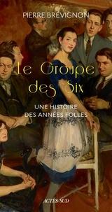 Pierre Brévignon - Le groupe des six - Une histoire des années folles.