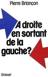 Pierre Briançon - A droite en sortant de la gauche ?.