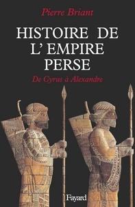 Pierre Briant - Histoire de l'Empire perse - De Cyrus à Alexandre.