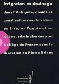 Pierre Briant et  Collectif - Irrigation et drainage dans l'Antiquité, qanâts et canalisations souterraines en Iran, en Egypte et en Grèce. - Séminaire tenu au Collège de France.