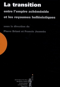 Pierre Briant et Francis Joannès - La transition entre l'empire achéménide et les royaumes héllénistiques (vers 350-300 av. J.-C.).
