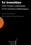 Pierre Briant et Francis Joannès - La transition entre l'empire achéménide et les royaumes héllénistiques.