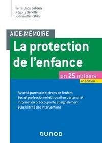 Pierre-Brice Lebrun et Grégory Derville - Aide-mémoire - La protection de l'enfance - 4e éd. - en 25 notions.
