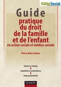 Pierre-Brice Lebrun - Guide pratique du droit de la famille et de l'enfant en action sociale et médico-sociale.