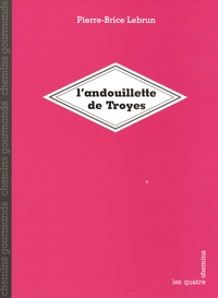 Pierre-Brice Lebrun - L'andouillette de Troyes.