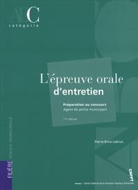 Pierre-Brice Lebrun - L'épreuve orale d'entretien - Préparation au concours d'agent de police municipale.