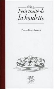 Pierre-Brice Lebrun - Petit traité de la boulette.