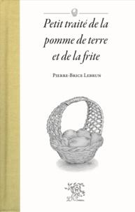 Pierre-Brice Lebrun - Petit traité de la pomme de terre et de la frite.