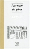 Pierre-Brice Lebrun - Petit traité des pâtes.