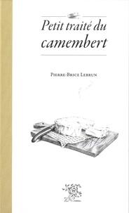 Pierre-Brice Lebrun - Petit traité du camenbert.