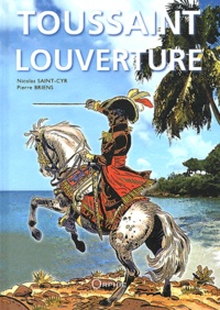 Pierre Briens et Nicolas Saint-Cyr - Toussaint Louverture et la révolution de Saint-Domingue (Haïti).