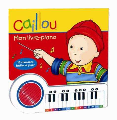Pierre Brignaud - Caillou  : Mon livre-piano - 12 chansons faciles à jouer.