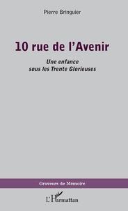 Pierre Bringuier - 10 rue de l'Avenir - Une enfance sous les Trente Glorieuses.