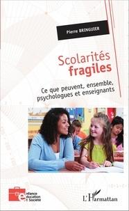 Pierre Bringuier - Scolarités fragiles - Ce que peuvent, ensemble, psychologues et enseignants.