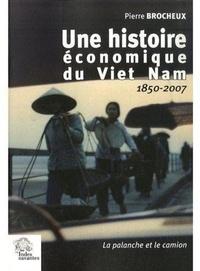 Pierre Brocheux - Une histoire économique du Viet Nam - La palanche et le camion 1850-2007.